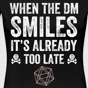 when the dm smiles it's already too late - Women's Premium T-Shirt