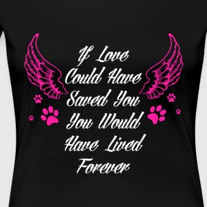 You Would Have Lived Forever T Shirt - Women's Premium T-Shirt