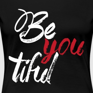 Be you tiful - Women's Premium T-Shirt