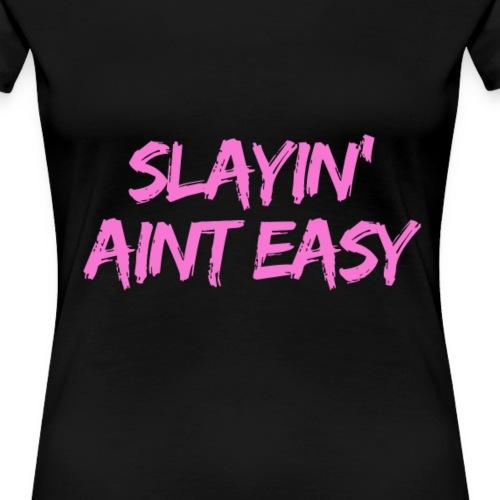 Slayin Aint Easy 2 T Shirt - Women's Premium T-Shirt