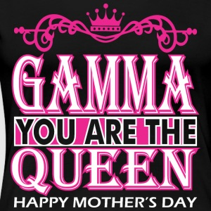 Gamma You Are The Queen Happy Mothers Day - Women's Premium T-Shirt