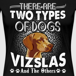 There Are Two Types Of Dogs Vizslas Shirt - Women's Premium T-Shirt