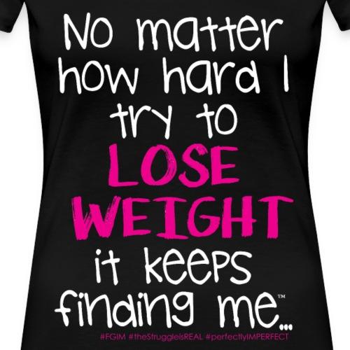 ...try to Lose Weight - Women's Premium T-Shirt