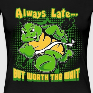 ALWAYS LATE BUT WORTH THE WAIT SHIRTS - Women's Premium T-Shirt