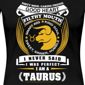 I never said I was perfect I am a taurus - Women's Premium T-Shirt