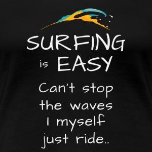 surfing is easy tshirt - I just ride - Women's Premium T-Shirt