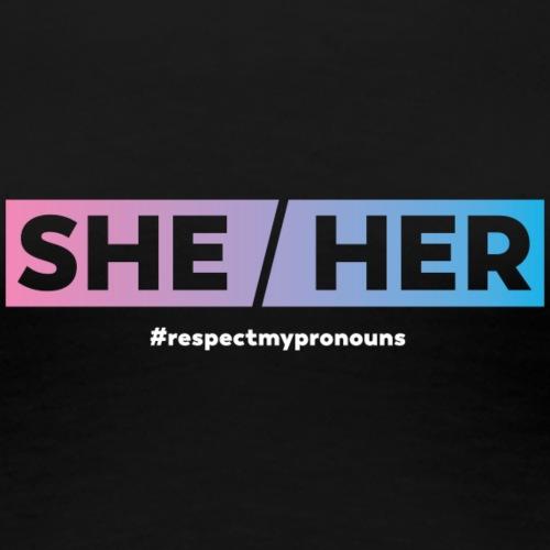 She / Her … #RespectMyPronouns - Women's Premium T-Shirt