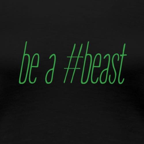 be a beast - Women's Premium T-Shirt
