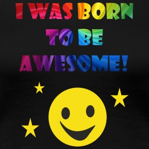 Born to be Awesome - Women's Premium T-Shirt