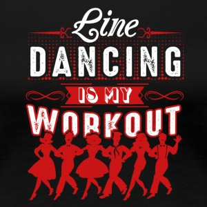 Line Dancing Is My Workout Shirt - Women's Premium T-Shirt