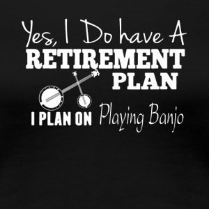 Retirement Plan On Playing Banjo Shirt - Women's Premium T-Shirt
