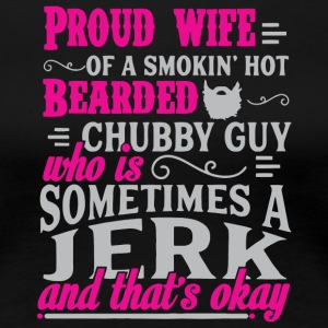 Proud Wife Of A Bearded Chubby Guys T Shirt - Women's Premium T-Shirt