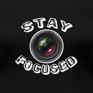 Stay focused - Women's Premium T-Shirt