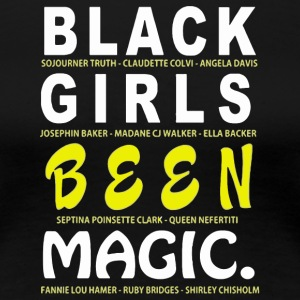Black girls been magic shirt - Women's Premium T-Shirt