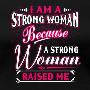A Strong Woman Raised Me T Shirt - Women's Premium T-Shirt