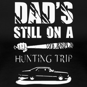 Dad's still on a Hunting Trip shirt - Women's Premium T-Shirt