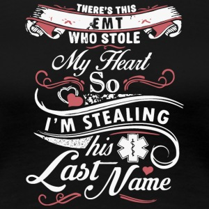 This EMT Who Stole My Heart T Shirt - Women's Premium T-Shirt