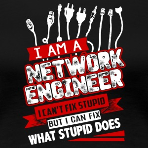 Network Engineer Can't Fix Stupid T Shirt - Women's Premium T-Shirt