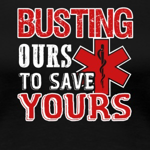 Busting Ours To Save Yours EMT Shirt - Women's Premium T-Shirt