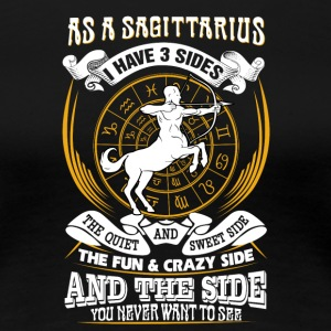 As a cansagittarius er I have 3 sides - Women's Premium T-Shirt