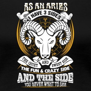 AS a aries I have 3 sides - Women's Premium T-Shirt