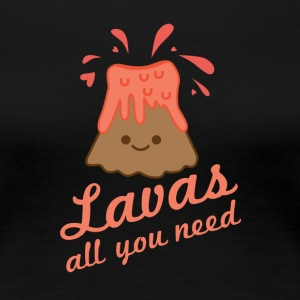 Lavas All You Need - Women's Premium T-Shirt
