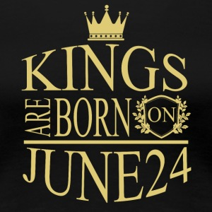 Kings are born on June 24 - Women's Premium T-Shirt