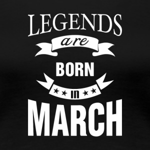 Legends are born in March - Women's Premium T-Shirt