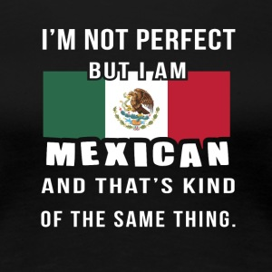 Mexico Heritage Shirt - I'm Perfect Mexican - Women's Premium T-Shirt