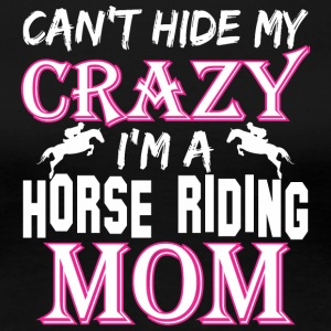Cant Hide My Crazy Im A Horse Riding Mom - Women's Premium T-Shirt