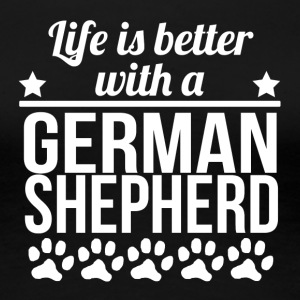 Life Is Better With A German Shepherd - Women's Premium T-Shirt