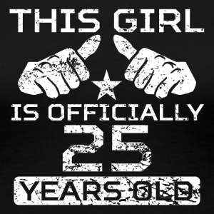 This Girl Is Officially 25 Years Old - Women's Premium T-Shirt