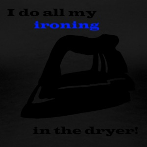 Ironing in the Dryer - Women's Premium T-Shirt