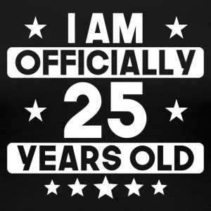 I Am Officially 25 Years Old 25th Birthday - Women's Premium T-Shirt