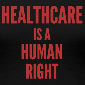 Healthcare Is A Human Right Shirt - Women's Premium T-Shirt