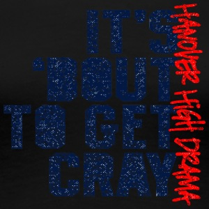 It s About To Get Cray Hanover High Drama - Women's Premium T-Shirt