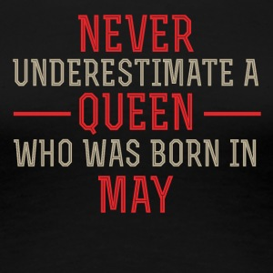 Never Underestimate a Queen born in May - Women's Premium T-Shirt