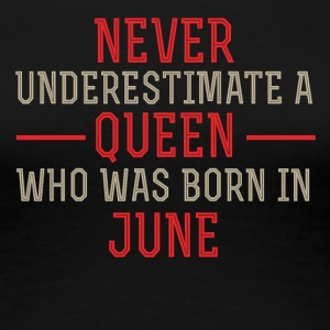Never Underestimate a Queen born in June - Women's Premium T-Shirt