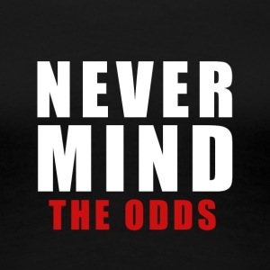 never mind the odds - Women's Premium T-Shirt