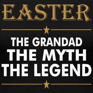 Easter The Grandad The Myth The Legend - Women's Premium T-Shirt