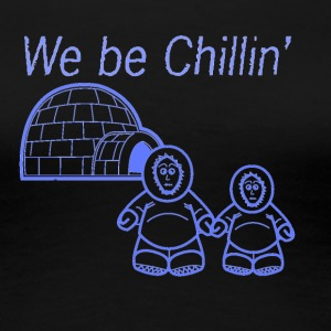 We Be Chillin' - Women's Premium T-Shirt