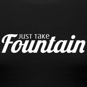 Just Take Fountain (Light) - Women's Premium T-Shirt