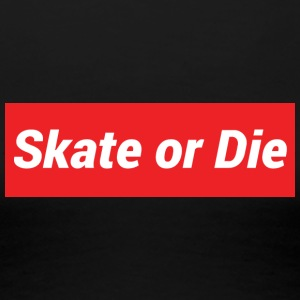 Skate or die Supreme Design - Women's Premium T-Shirt