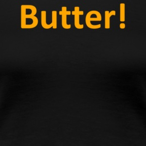 Butter - Women's Premium T-Shirt
