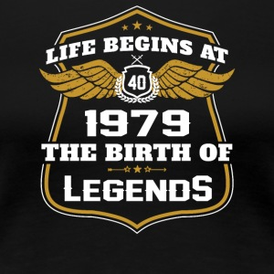 Life Beigns At 1979 The Birth Of Legends - Women's Premium T-Shirt