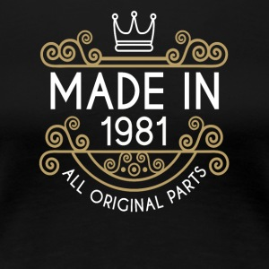 Made In 1981 All Original Parts - Women's Premium T-Shirt