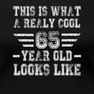 This is what a really cool 65 year old looks like - Women's Premium T-Shirt