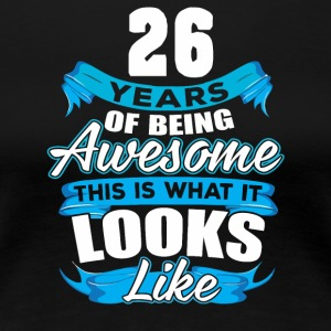 26 Years Of Being Awesome Looks Like - Women's Premium T-Shirt
