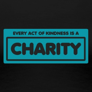 Every act of kindness is a charity - Women's Premium T-Shirt