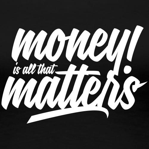 Money Is All That Matters - Women's Premium T-Shirt
